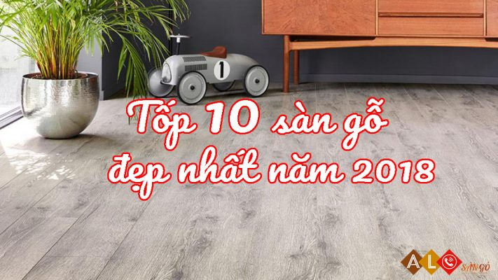 Top những mẫu sàn gỗ đẹp năm 2018